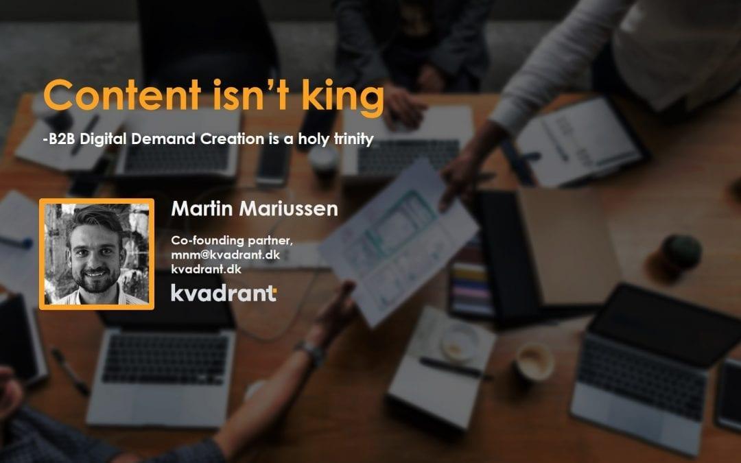Content isn't king. B2B Digital Demand Creation is a holy trinity